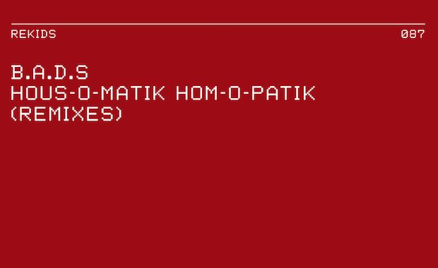 REKIDS087 B.A.D.S - Hous-O-Matik Hom-O-Patik (Remixes) - Rekids